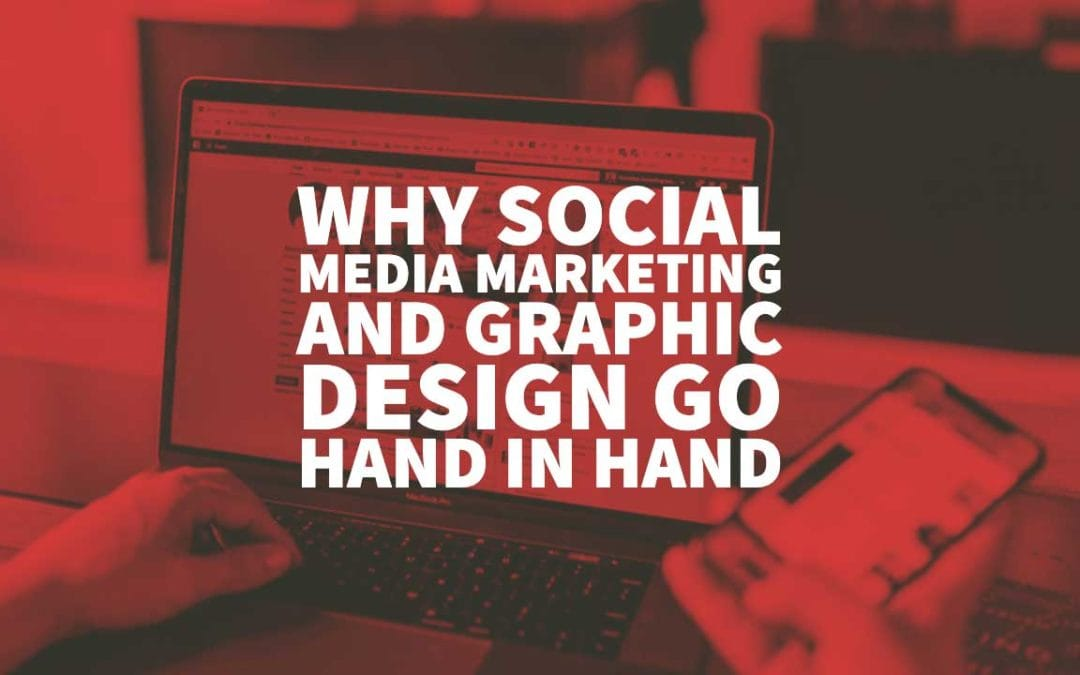 Why Social Media Marketing and Graphic Design Go Hand in Hand