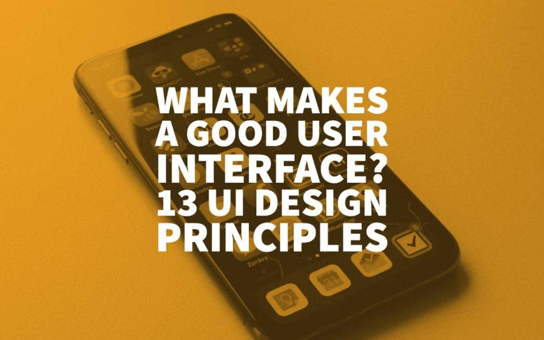 What Makes a Good User Interface? 13 UI Design Principles