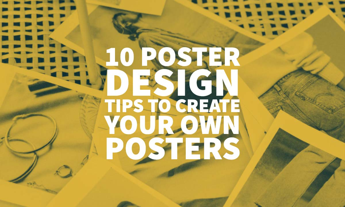 Poster Design Tips Create Your Own Posters
