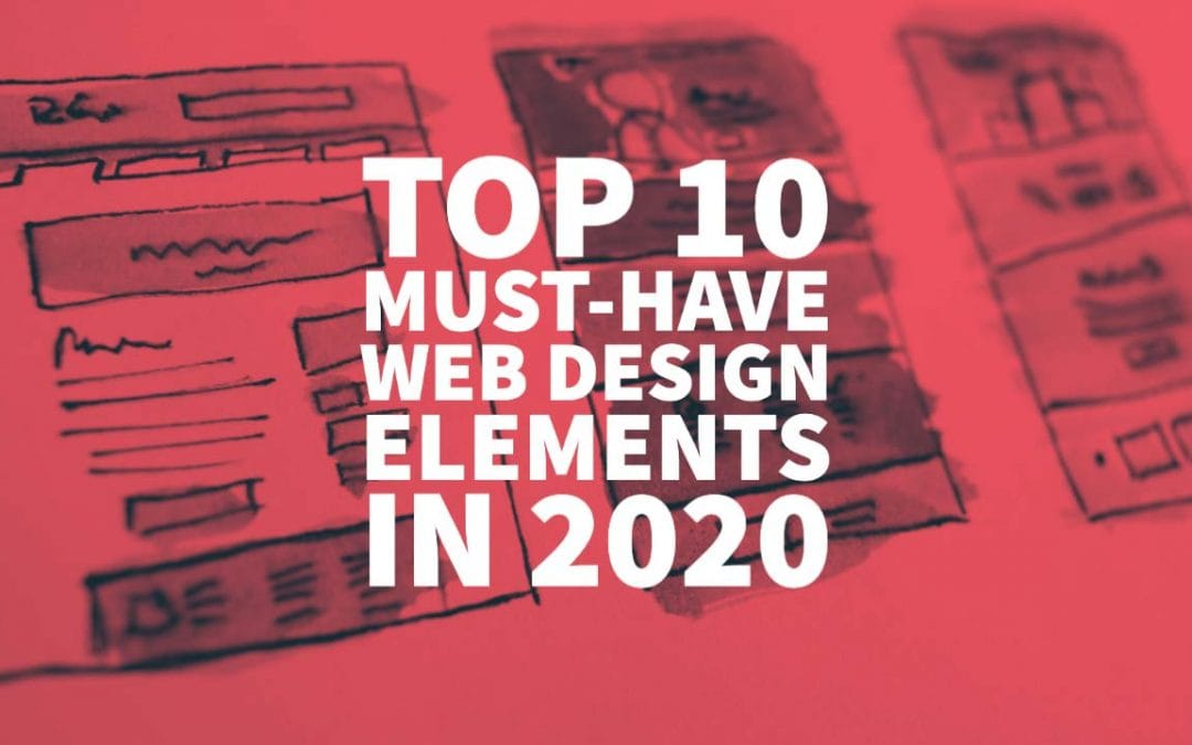 Top 10 Must-Have Web Design Elements In 2020