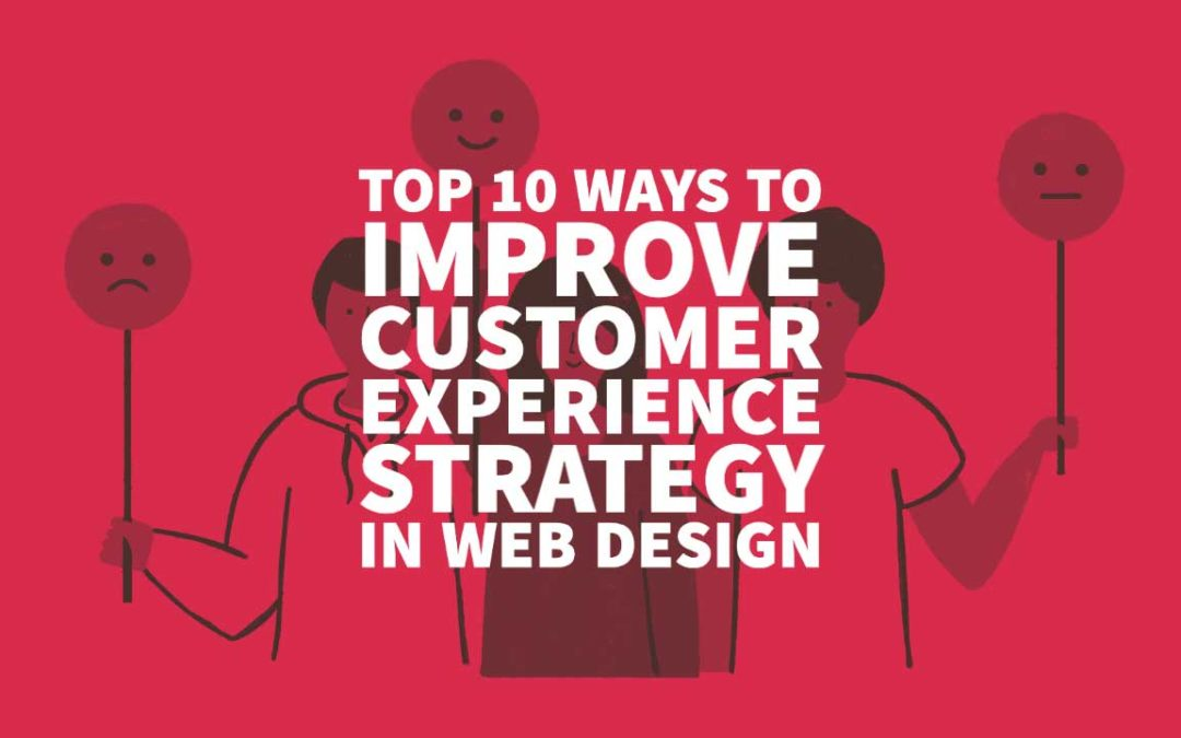 Top 10 Ways to Improve Customer Experience Strategy in Web Design