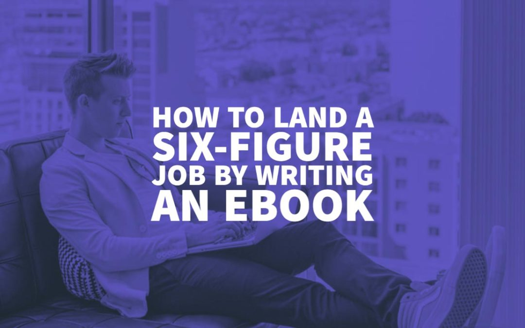 How to Land A Six-Figure Job by Writing An eBook