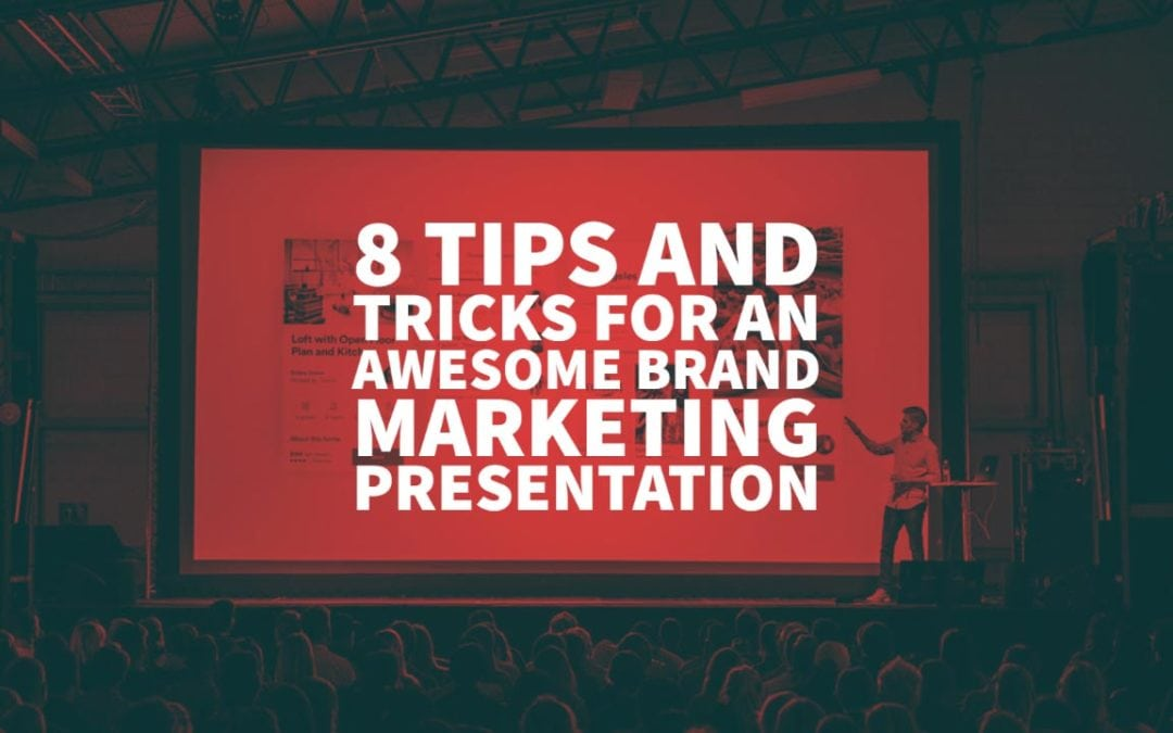 8 Tips and Tricks for an Awesome Brand Marketing Presentation