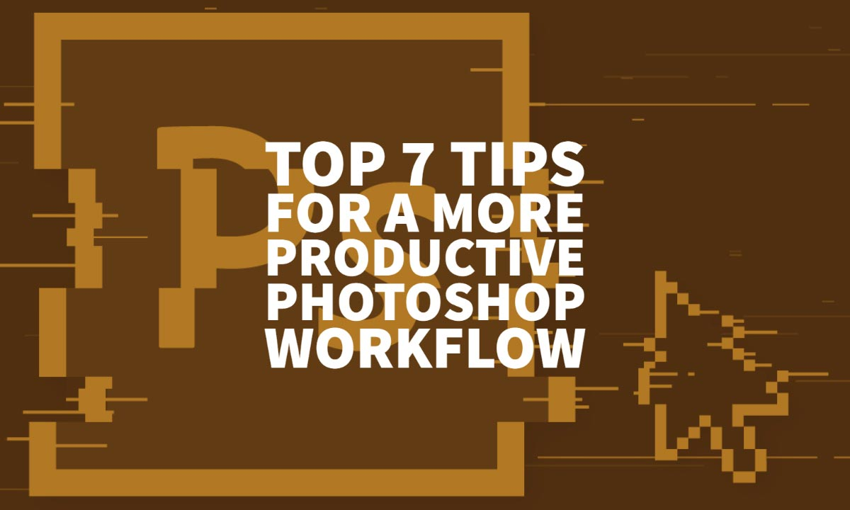 Tips Productive Photoshop Workflow