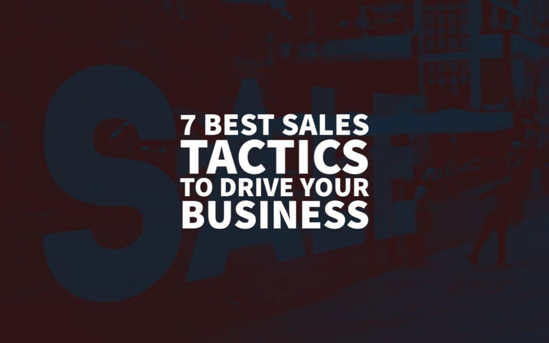 7 Best Sales Tactics To Drive Your Business