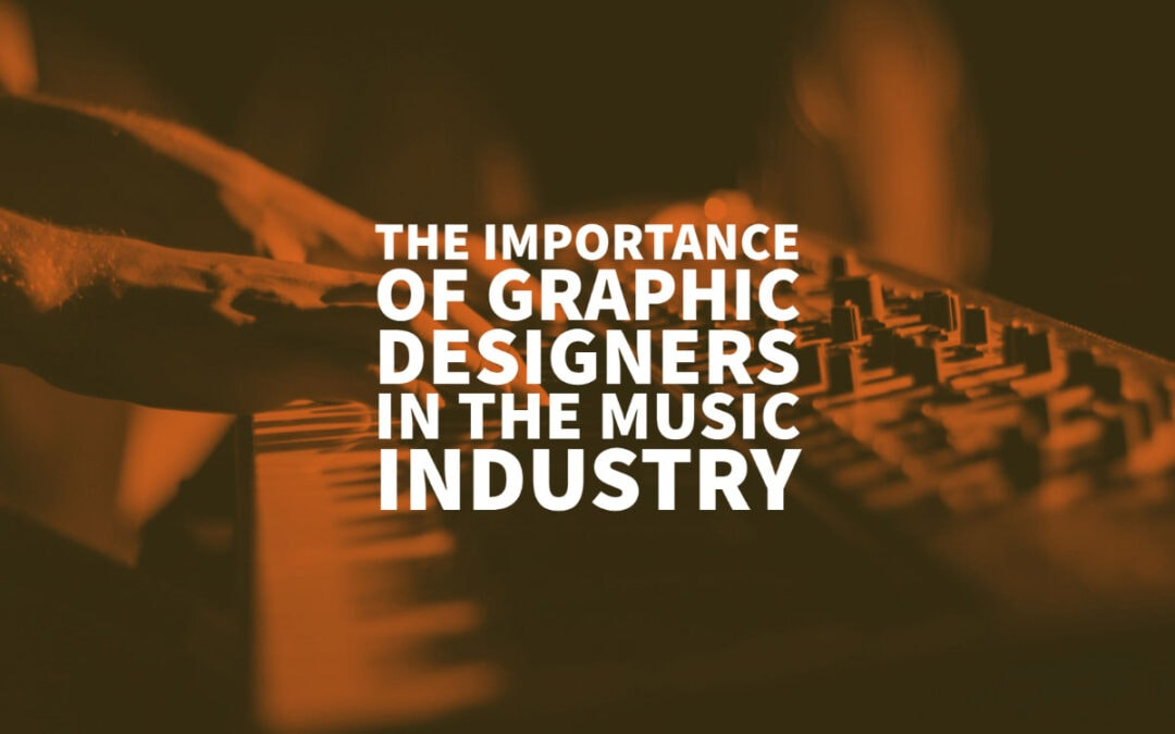 The Importance of Graphic Designers in the Music Industry