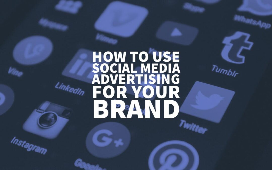 How To Use Social Media Advertising For Your Brand