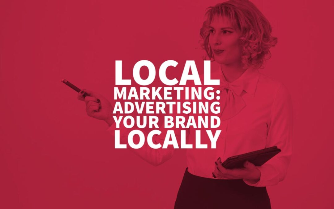 Local Marketing: Advertising Your Brand Locally