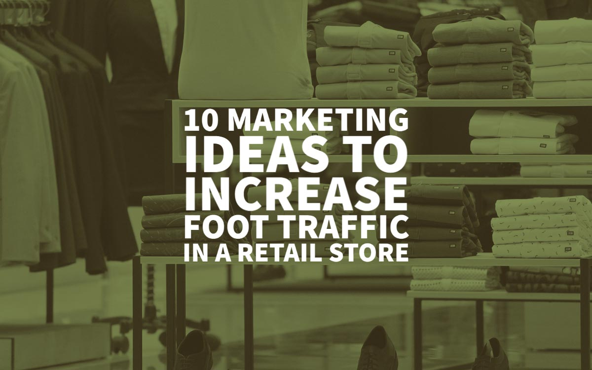 Marketing Ideas Increase Foot Traffic Retail Store