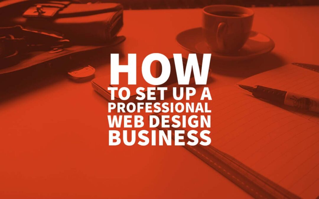 How To Set Up A Professional Web Design Business
