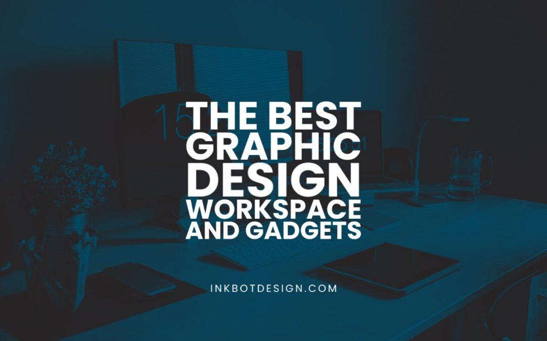 Best Graphic Design Workspace Gadgets