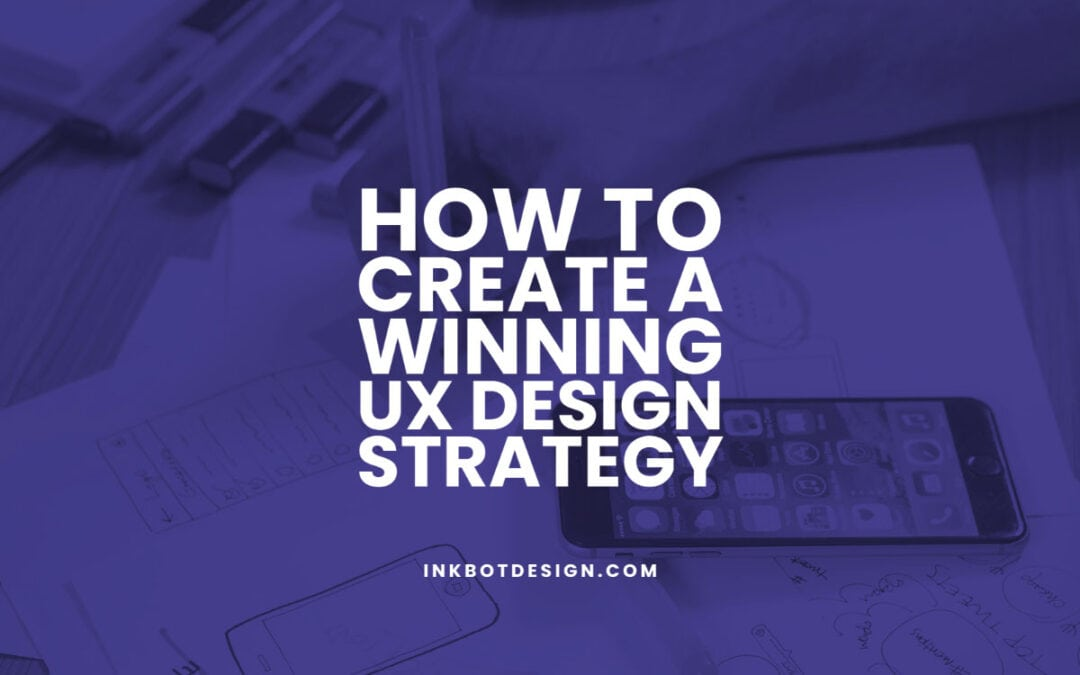 How To Create A Ux Design Strategy