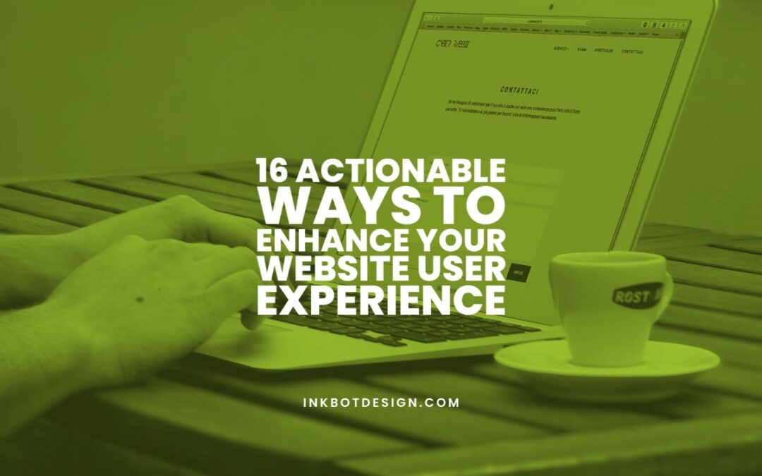 16 Actionable Ways To Enhance Your Website User Experience