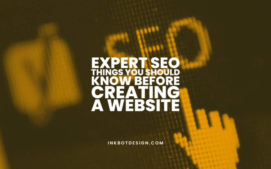 Expert SEO Things You Should Know Before Creating a Website