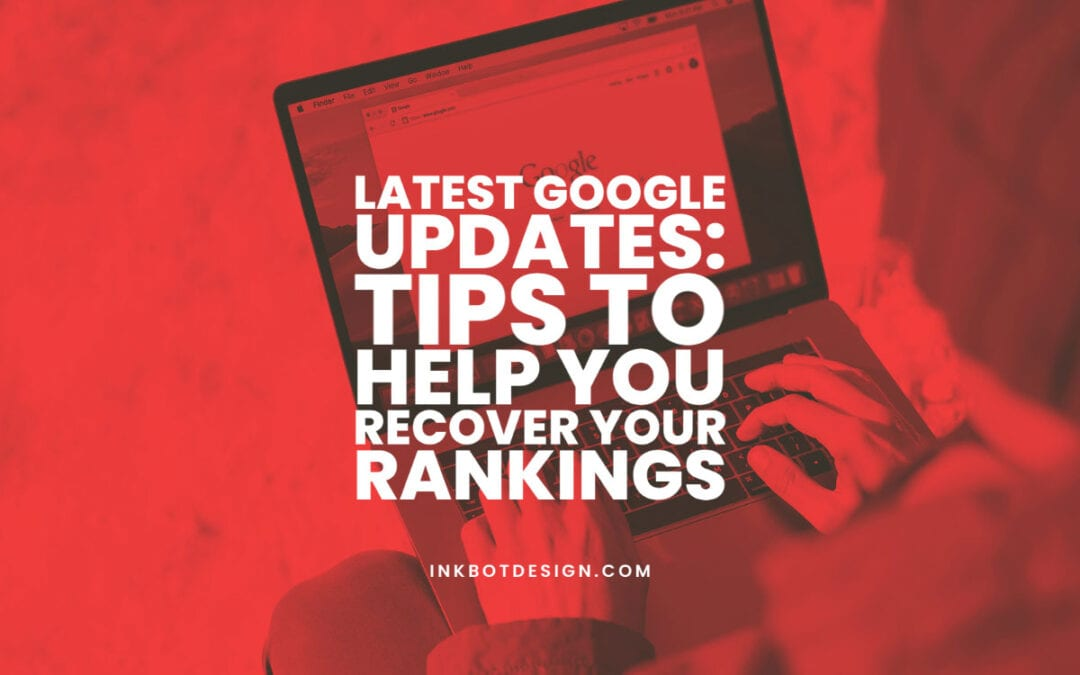Latest Google Updates: Tips to Help You Recover Your Rankings