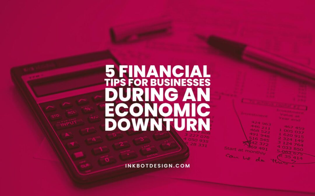 5 Financial Tips for Businesses During an Economic Downturn