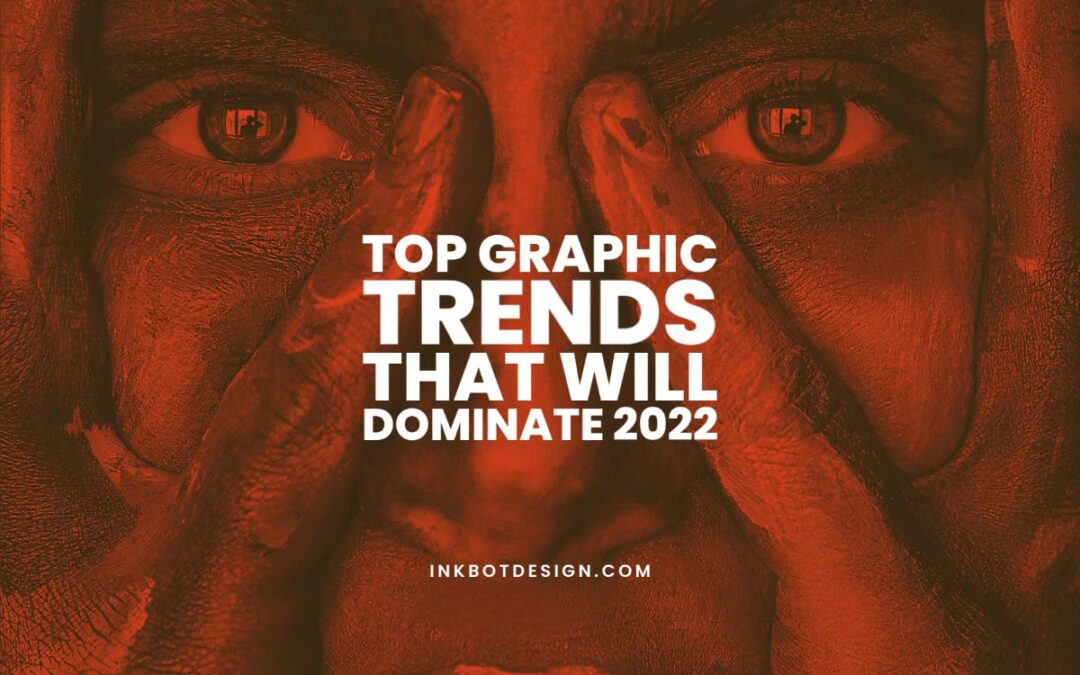 Top Graphic Trends That Will Dominate 2022