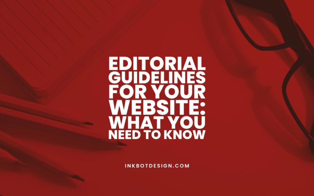 Editorial Guidelines for Your Website: What You Need to Know