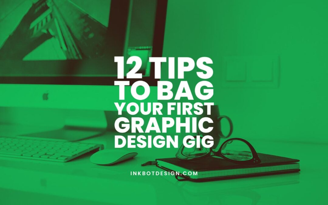 12 Tips to Bag Your First Graphic Design Gig